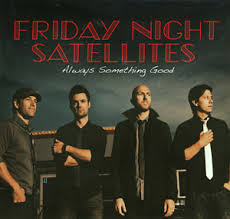 Friday Night Satellites 'Always Something Good' Review