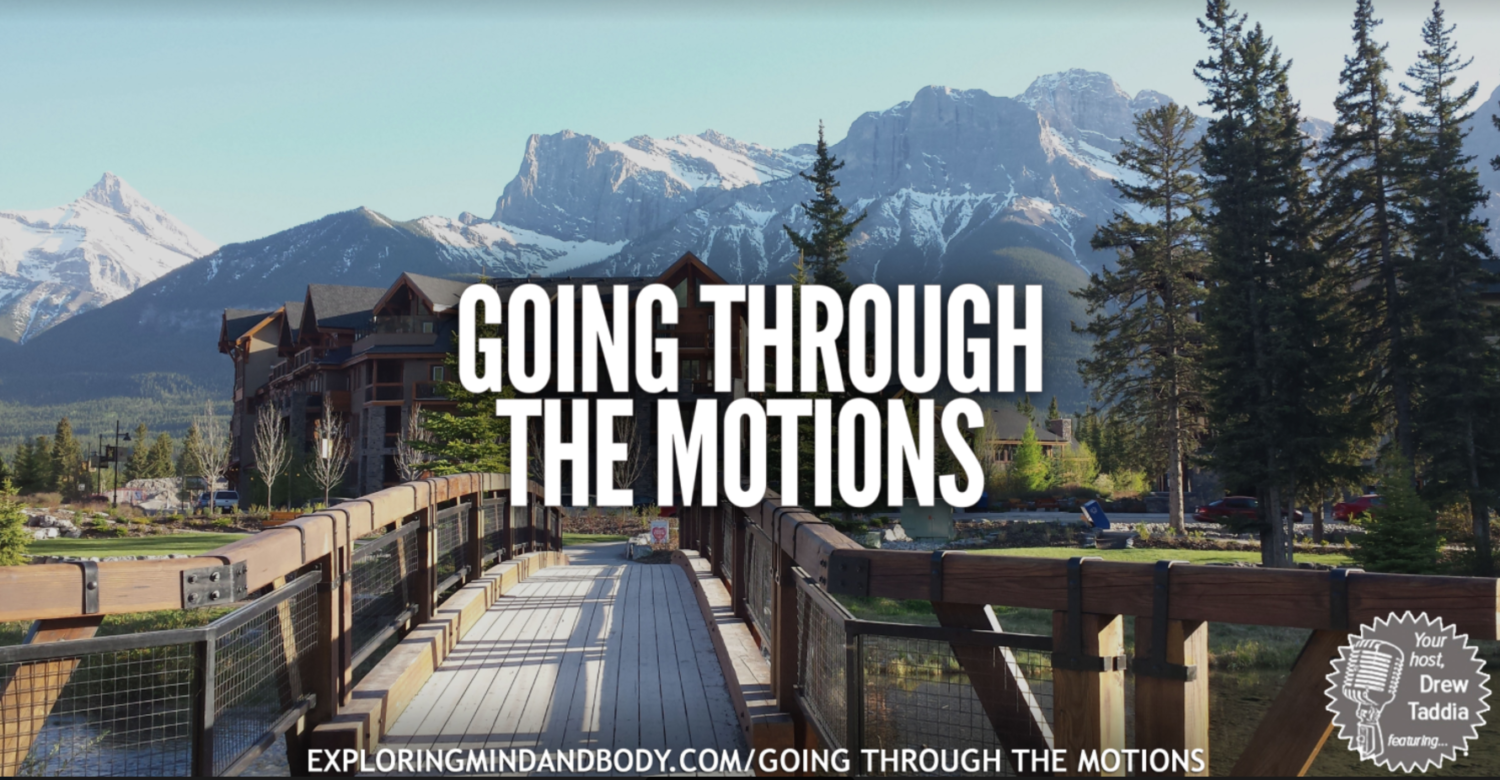 Exploring Mind & Body: Going Through The Motions